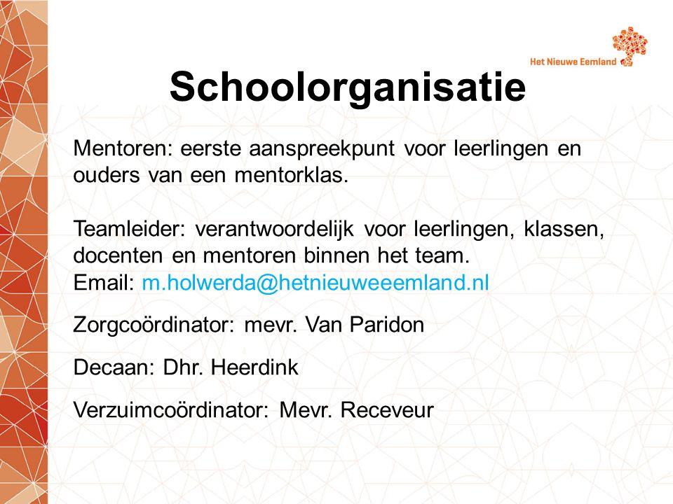 Schoolorganisatie Mentoren: eerste aanspreekpunt voor leerlingen en ouders van een mentorklas. Teamleider: verantwoordelijk voor leerlingen, klassen,
