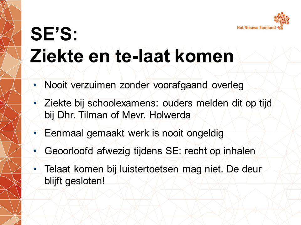 SE'S: Ziekte en te-laat komen Nooit verzuimen zonder voorafgaand overleg Ziekte bij schoolexamens: ouders melden dit op tijd bij Dhr. Tilman of Mevr.