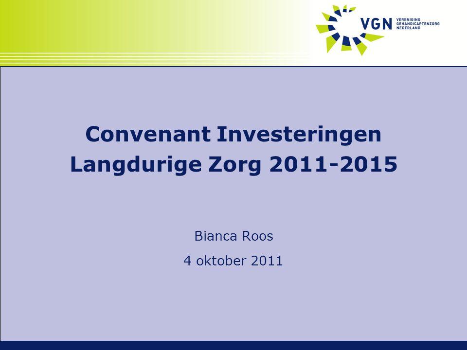 Convenant Investeringen Langdurige Zorg 2011-2015 Bianca Roos 4 oktober 2011