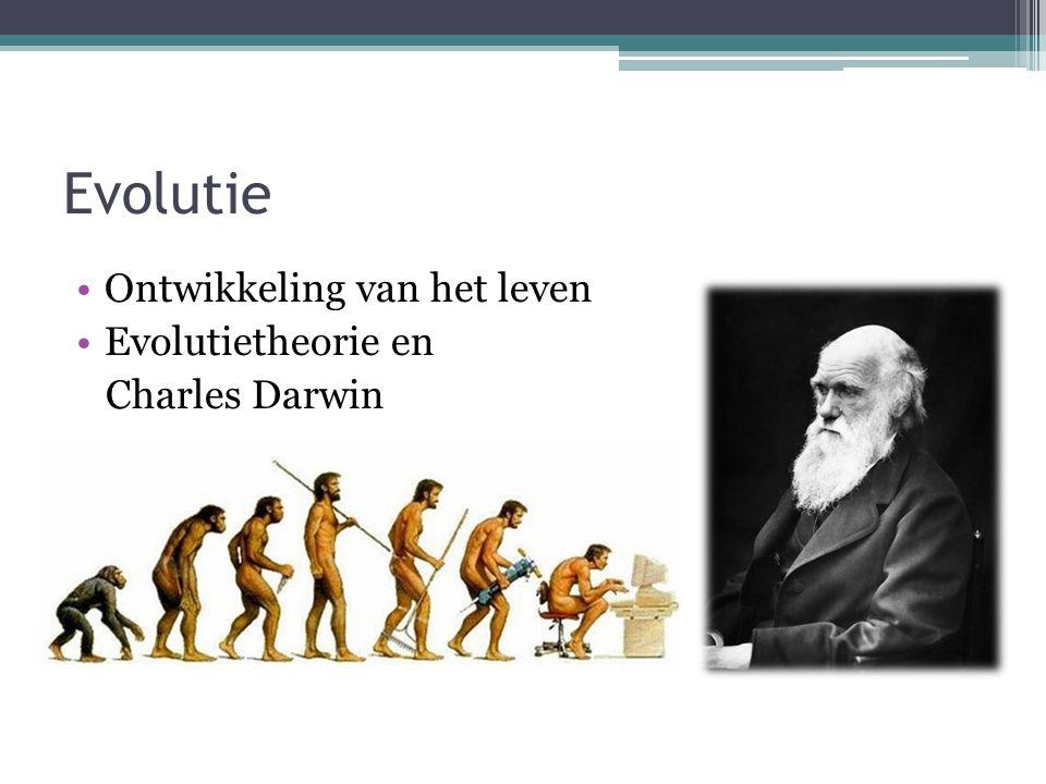 Evolutie Ontwikkeling van het leven Evolutietheorie en Charles Darwin