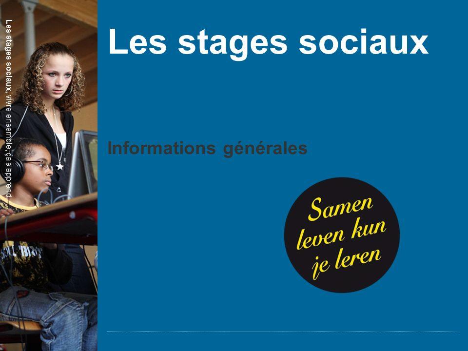 MAATSCHAPPELIJKE STAGE SAMENLEVEN KUN JE LEREN Les stages sociaux Informations générales Les stages sociaux, vivre ensemble, ça s'apprend.