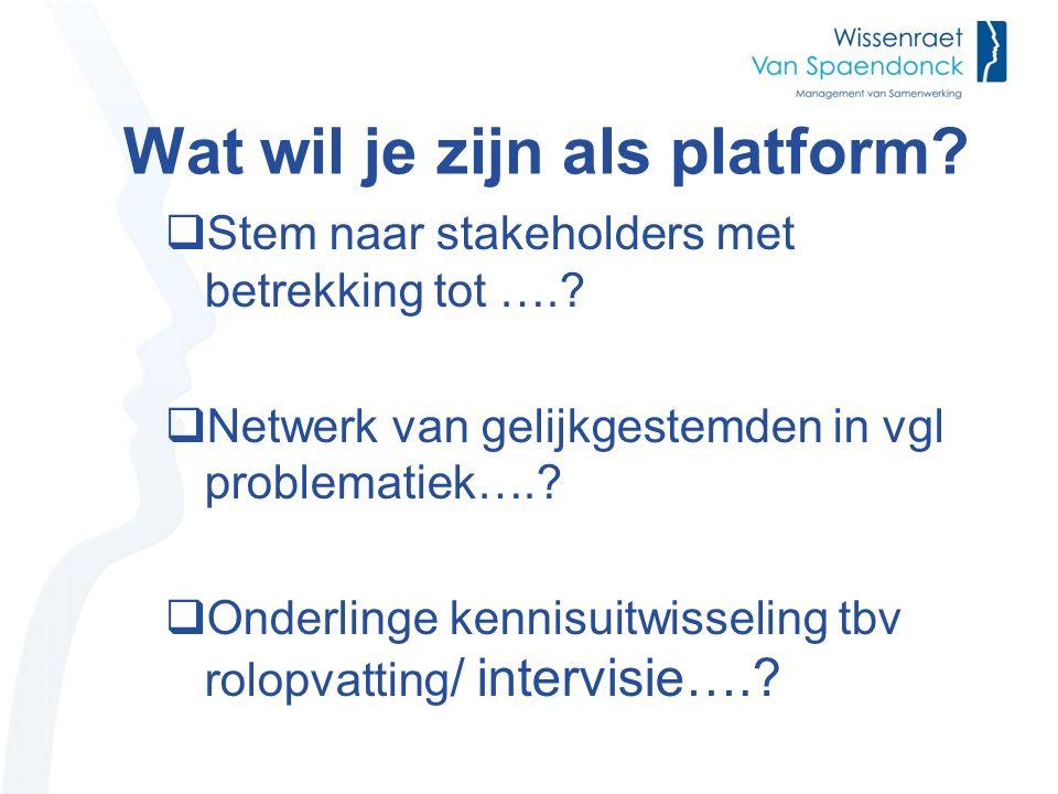 Wat wil je zijn als platform.  Stem naar stakeholders met betrekking tot …..
