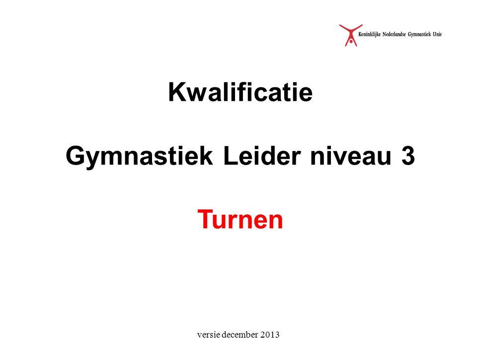 versie december 2013 Kwalificatie Gymnastiek Leider niveau 3 Turnen