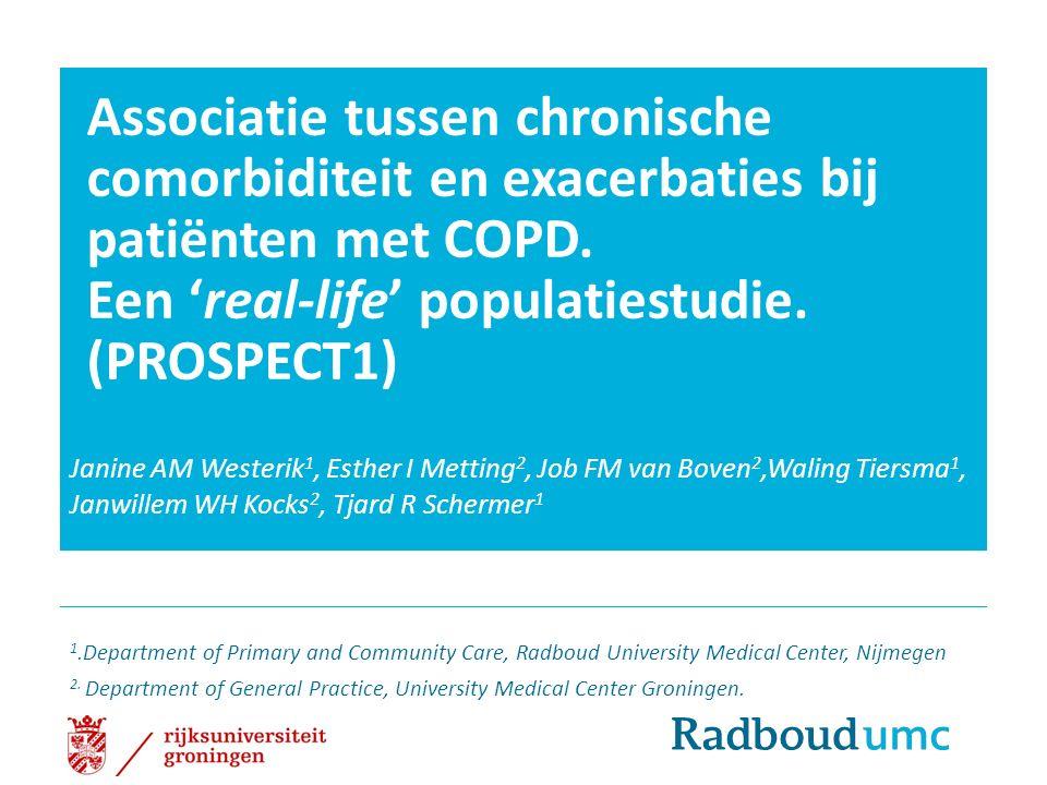 Associatie tussen chronische comorbiditeit en exacerbaties bij patiënten met COPD. Een 'real-life' populatiestudie. (PROSPECT1) Janine AM Westerik 1,