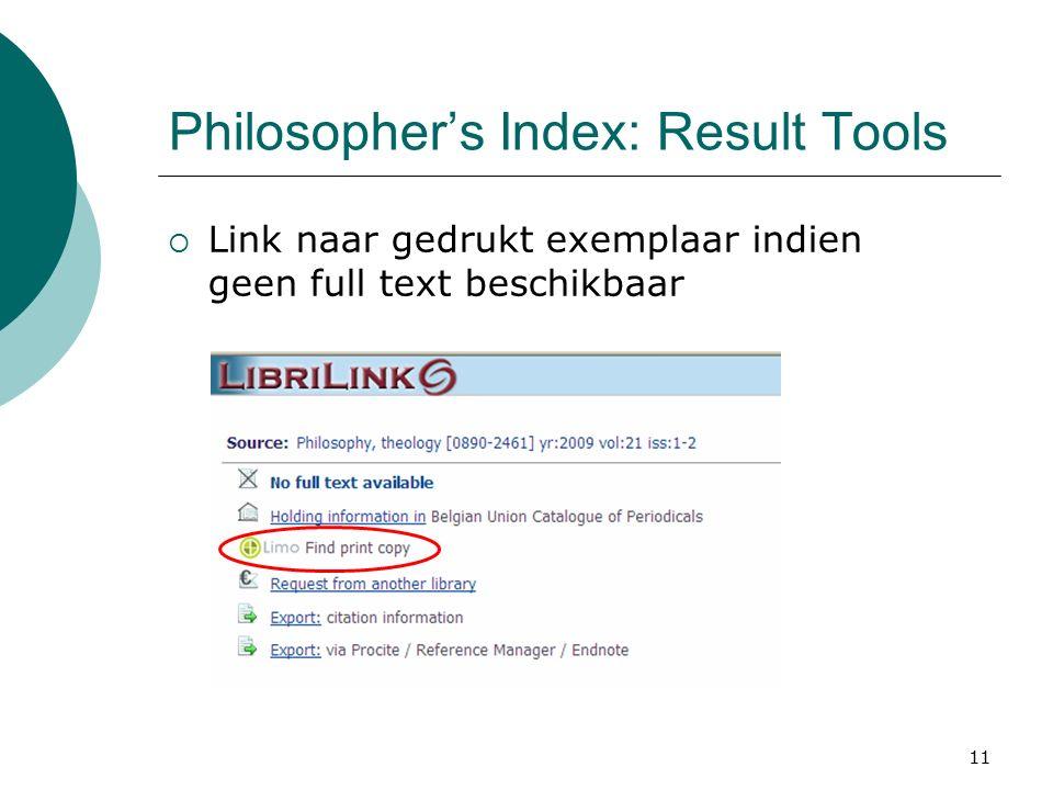 11 Philosopher's Index: Result Tools  Link naar gedrukt exemplaar indien geen full text beschikbaar