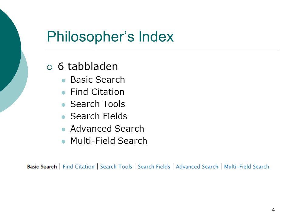 5 Philosopher's Index: Basic Search  Doorzoekt alle indexen (dus enkel te gebruiken bij zeer specifieke zoektermen) 1.