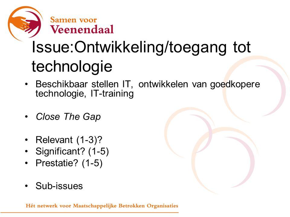 Issue:Ontwikkeling/toegang tot technologie Beschikbaar stellen IT, ontwikkelen van goedkopere technologie, IT-training Close The Gap Relevant (1-3).