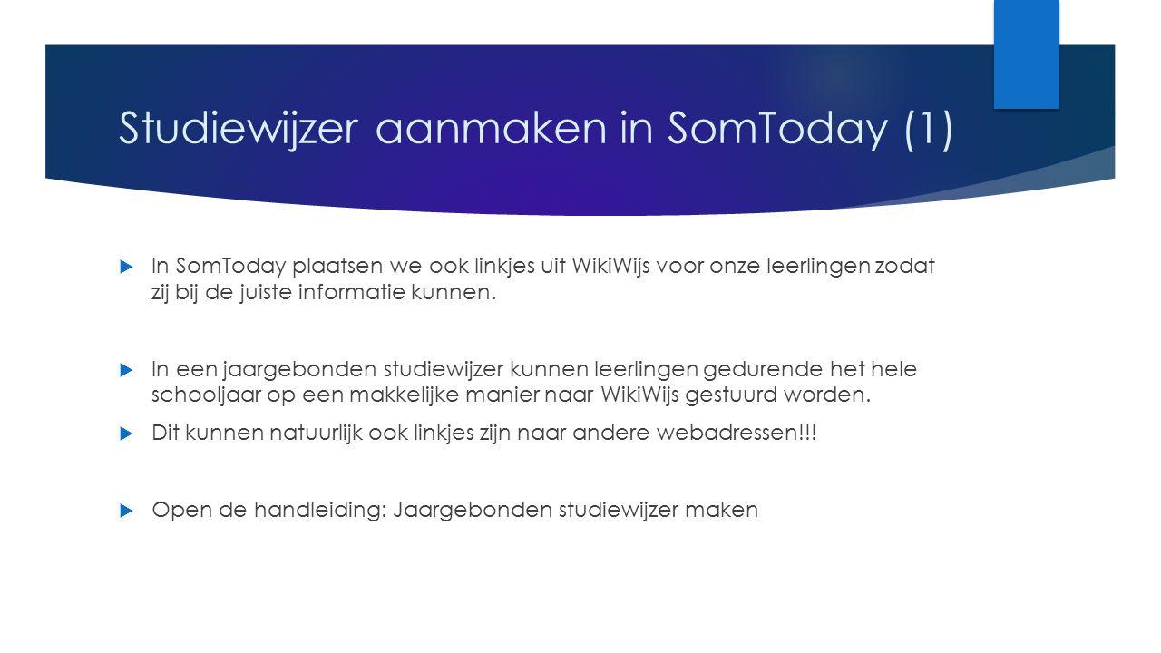 Studiewijzer aanmaken in SomToday (1)  In SomToday plaatsen we ook linkjes uit WikiWijs voor onze leerlingen zodat zij bij de juiste informatie kunnen.