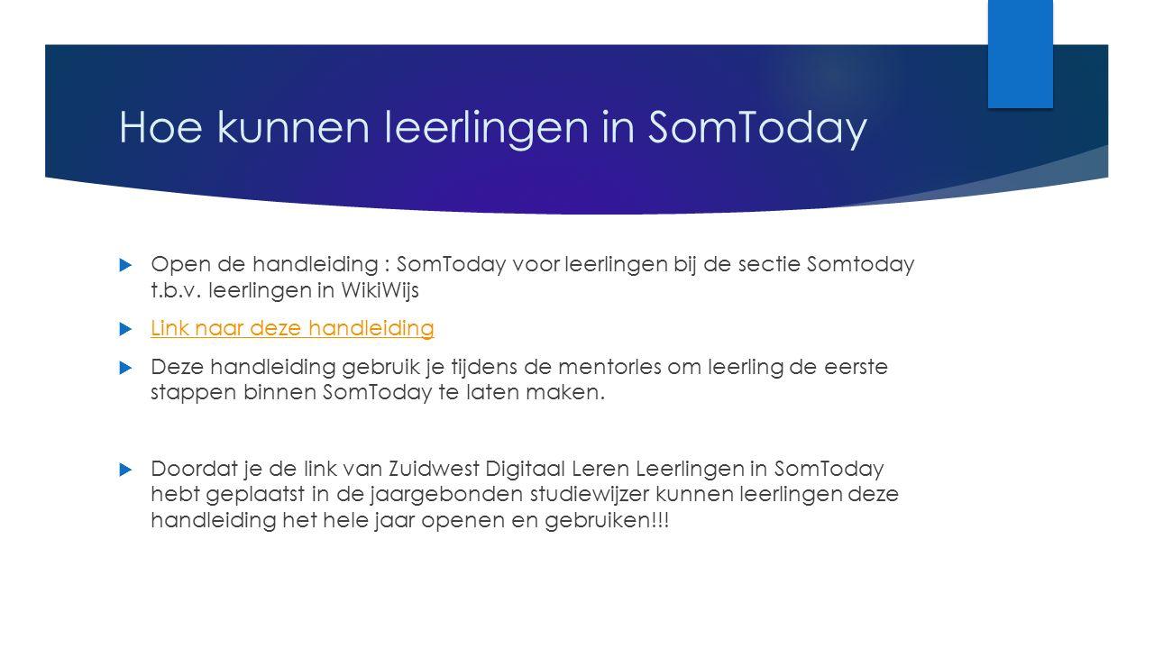 Hoe kunnen leerlingen in SomToday  Open de handleiding : SomToday voor leerlingen bij de sectie Somtoday t.b.v.