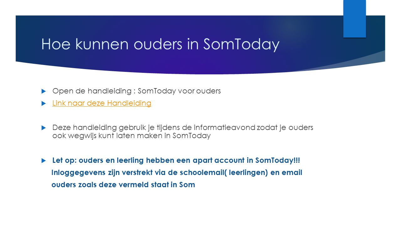 Hoe kunnen ouders in SomToday  Open de handleiding : SomToday voor ouders  Link naar deze Handleiding Link naar deze Handleiding  Deze handleiding