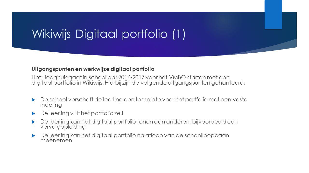 Wikiwijs Digitaal portfolio (1) Uitgangspunten en werkwijze digitaal portfolio Het Hooghuis gaat in schooljaar 2016-2017 voor het VMBO starten met een digitaal portfolio in Wikiwijs.
