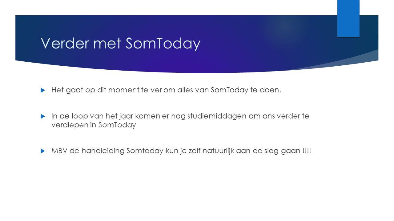 Verder met SomToday  Het gaat op dit moment te ver om alles van SomToday te doen.