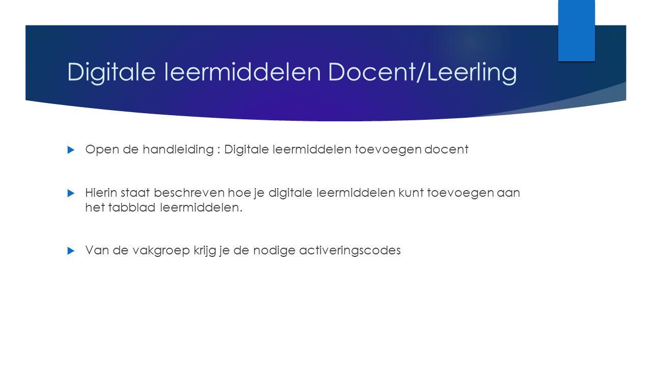 Digitale leermiddelen Docent/Leerling  Open de handleiding : Digitale leermiddelen toevoegen docent  Hierin staat beschreven hoe je digitale leermiddelen kunt toevoegen aan het tabblad leermiddelen.