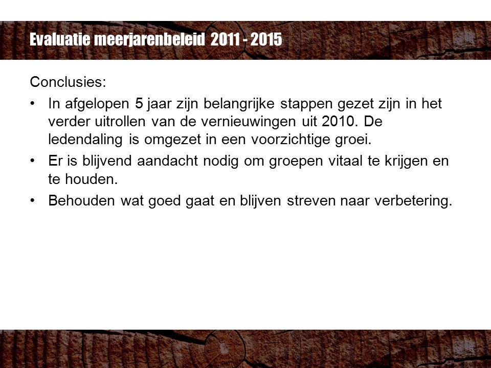 Evaluatie meerjarenbeleid 2011 - 2015 Conclusies: In afgelopen 5 jaar zijn belangrijke stappen gezet zijn in het verder uitrollen van de vernieuwingen