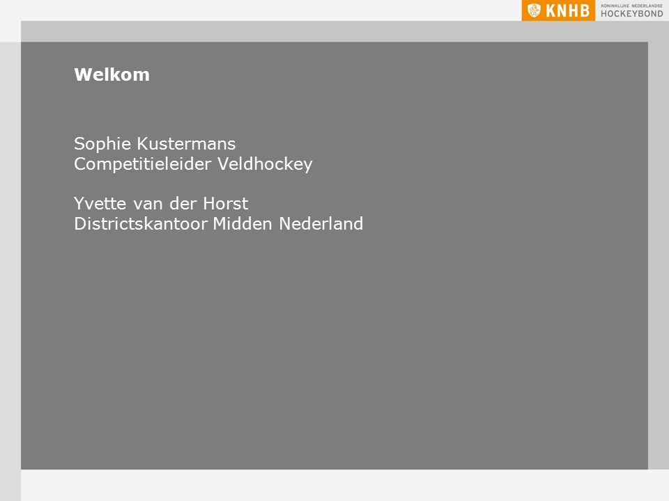 Welkom Sophie Kustermans Competitieleider Veldhockey Yvette van der Horst Districtskantoor Midden Nederland