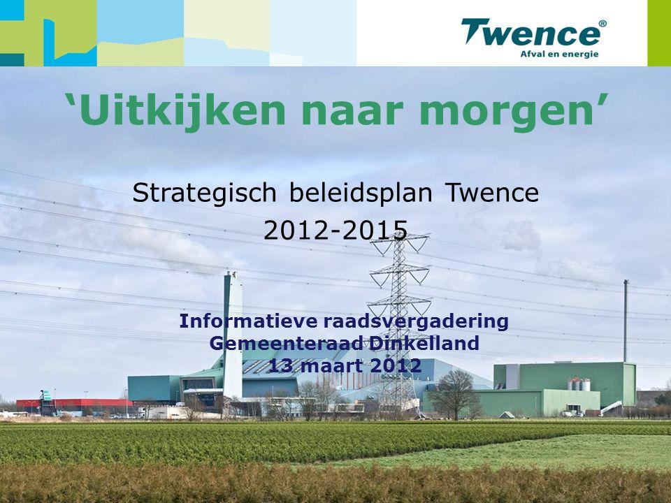 1 Strategisch beleidsplan Twence 2012-2015 Informatieve raadsvergadering Gemeenteraad Dinkelland 13 maart 2012 'Uitkijken naar morgen'
