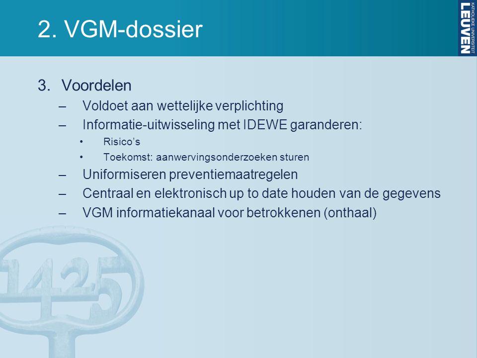 2. VGM-dossier 3.Voordelen –Voldoet aan wettelijke verplichting –Informatie-uitwisseling met IDEWE garanderen: Risico's Toekomst: aanwervingsonderzoek