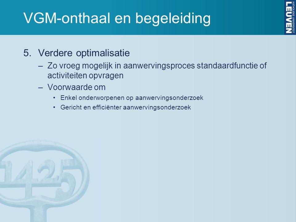 VGM-onthaal en begeleiding 5.Verdere optimalisatie –Zo vroeg mogelijk in aanwervingsproces standaardfunctie of activiteiten opvragen –Voorwaarde om En