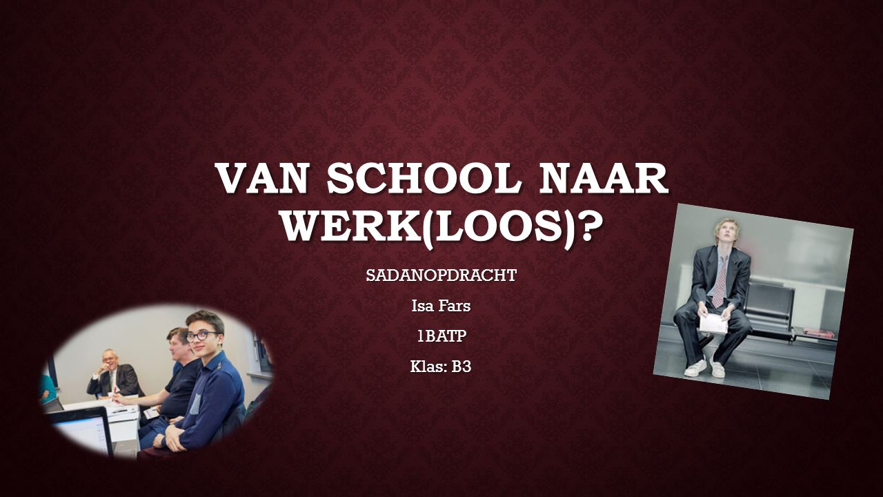 VAN SCHOOL NAAR WERK(LOOS) SADANOPDRACHT Isa Fars 1BATP Klas: B3