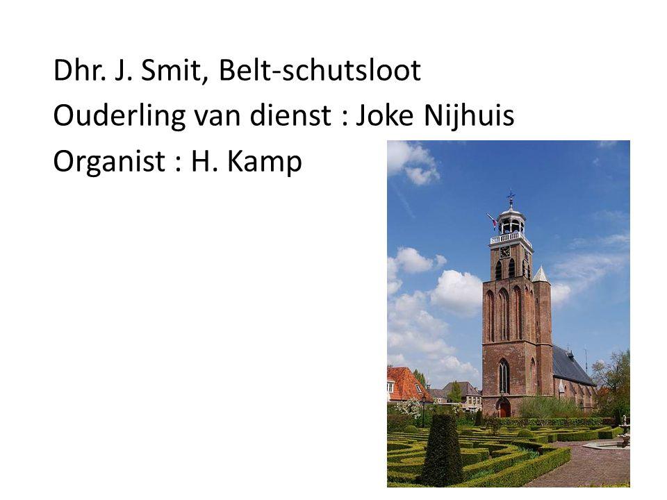 Dhr. J. Smit, Belt-schutsloot Ouderling van dienst : Joke Nijhuis Organist : H. Kamp