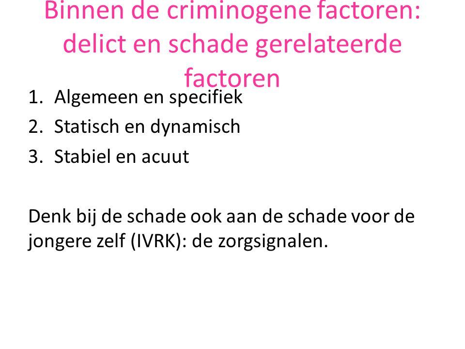 Stabiele delictgerelateerde criminogene factoren: The big four 1.Antisociale cognities (normen, attitude, gevoelens als haat, wrok) 2.Antisociaal netwerk 3.Antisociaal gedrag (incl.