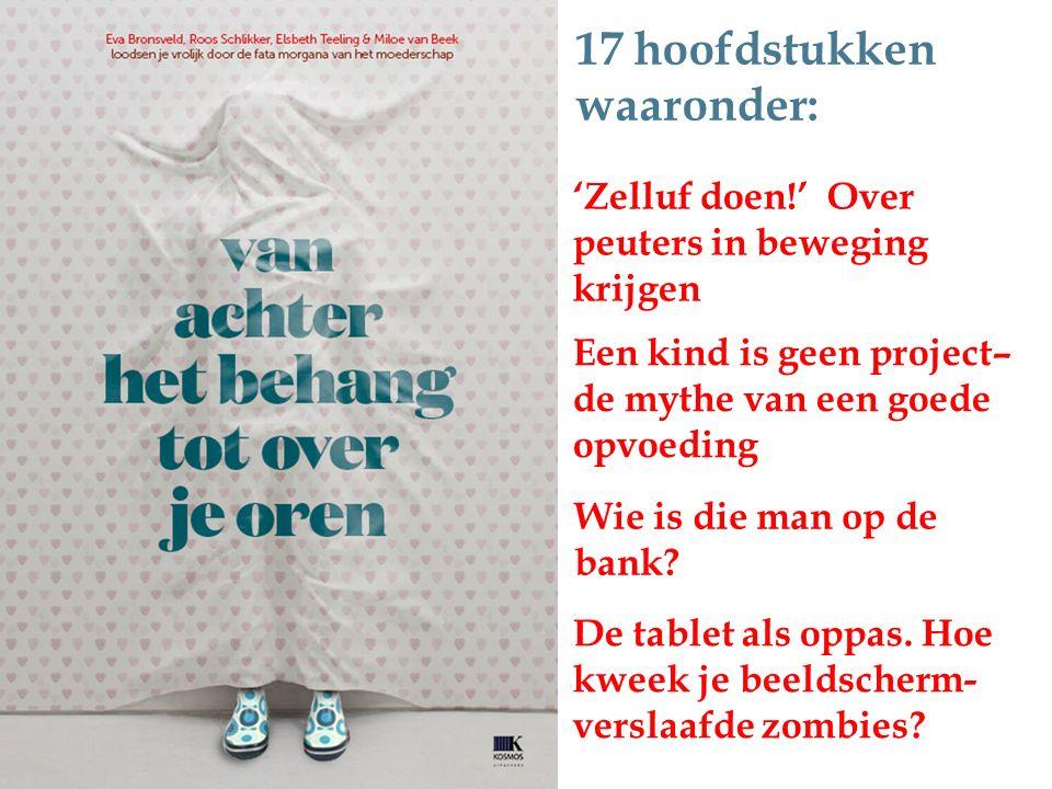 17 hoofdstukken waaronder: 'Zelluf doen!' Over peuters in beweging krijgen Een kind is geen project– de mythe van een goede opvoeding Wie is die man op de bank.