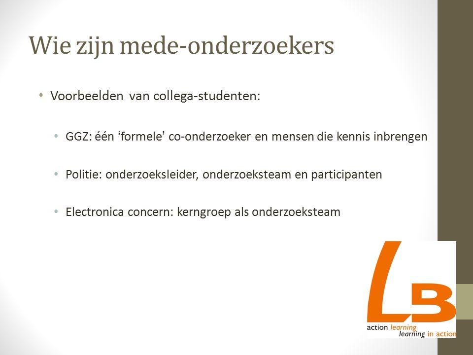 Wie zijn mede-onderzoekers Voorbeelden van collega-studenten: GGZ: één ' formele ' co-onderzoeker en mensen die kennis inbrengen Politie: onderzoeksle