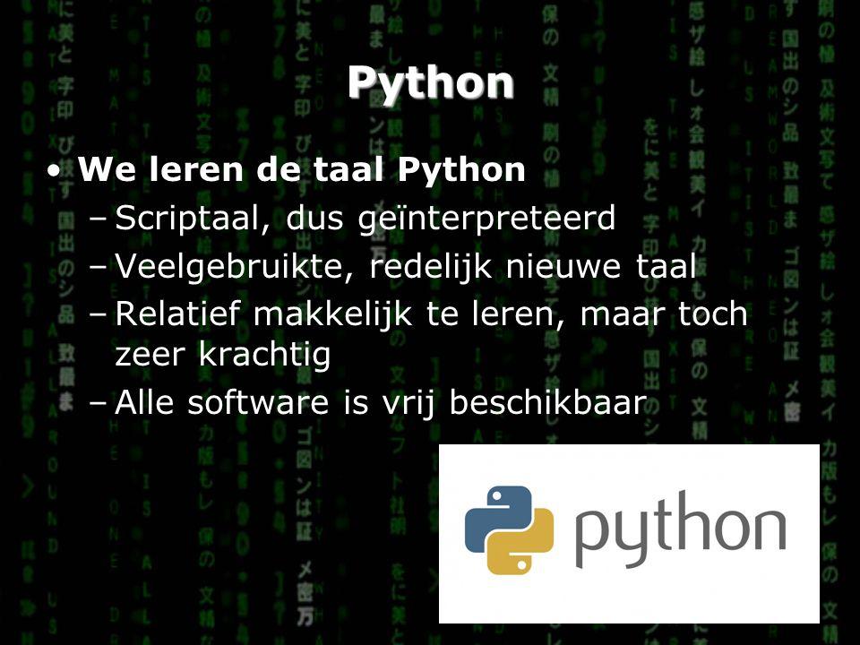 Python We leren de taal Python –Scriptaal, dus geïnterpreteerd –Veelgebruikte, redelijk nieuwe taal –Relatief makkelijk te leren, maar toch zeer krachtig –Alle software is vrij beschikbaar