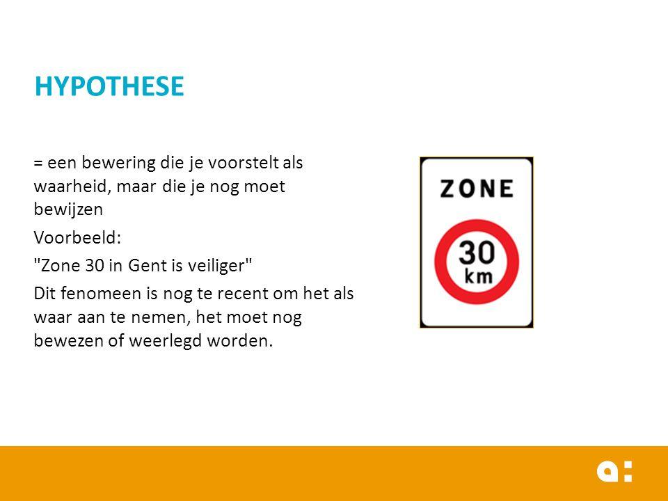= een bewering die je voorstelt als waarheid, maar die je nog moet bewijzen Voorbeeld: Zone 30 in Gent is veiliger Dit fenomeen is nog te recent om het als waar aan te nemen, het moet nog bewezen of weerlegd worden.