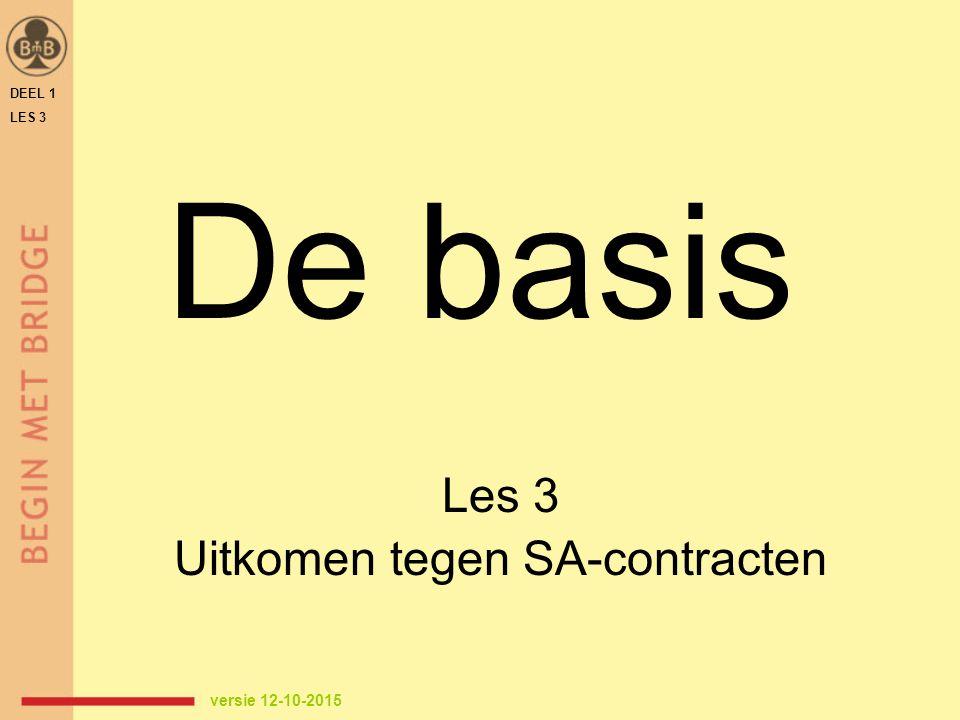 De basis Les 3 Uitkomen tegen SA-contracten DEEL 1 LES 3 versie 12-10-2015