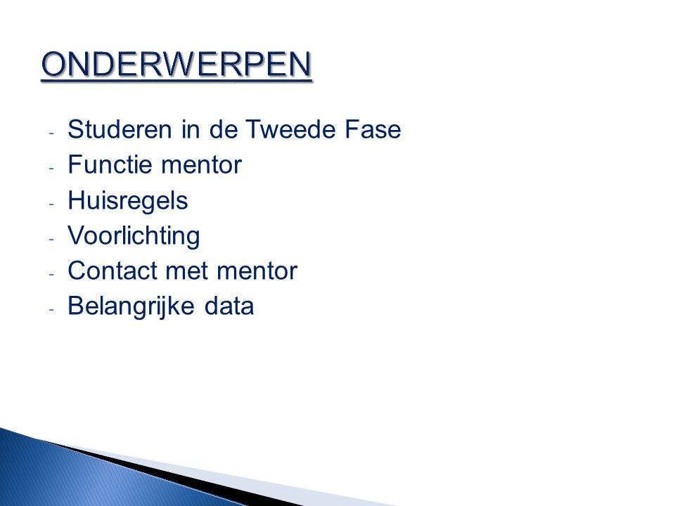 - Studeren in de Tweede Fase - Functie mentor - Huisregels - Voorlichting - Contact met mentor - Belangrijke data