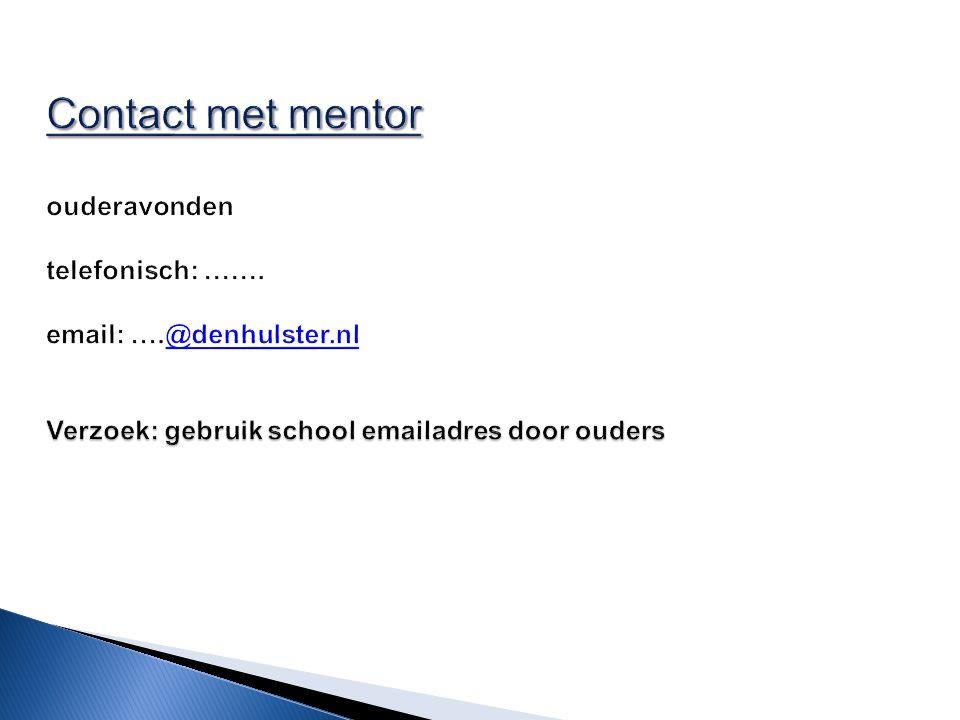 Contact met mentor Verzoek: gebruik school emailadres door ouders Contact met mentor ouderavonden telefonisch: ……. email: ….@denhulster.nl Verzoek: ge