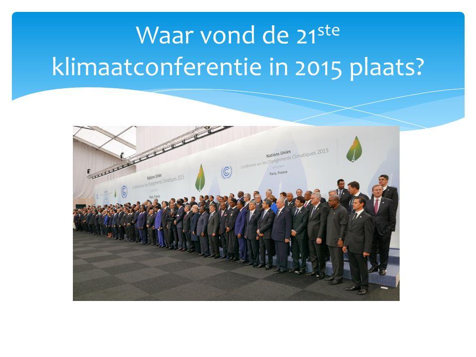 Waar vond de 21 ste klimaatconferentie in 2015 plaats