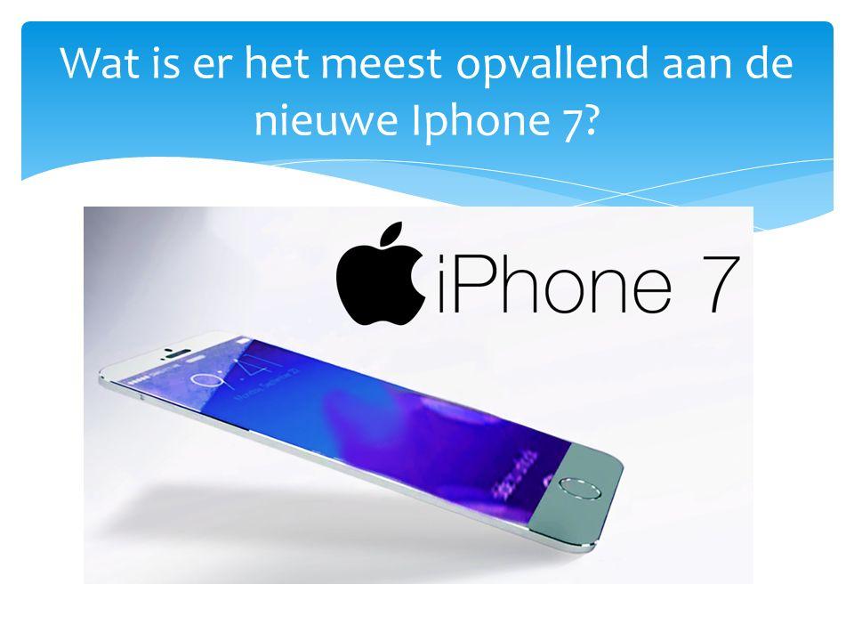 Wat is er het meest opvallend aan de nieuwe Iphone 7