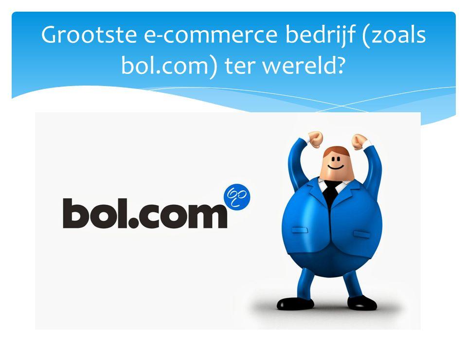 Grootste e-commerce bedrijf (zoals bol.com) ter wereld