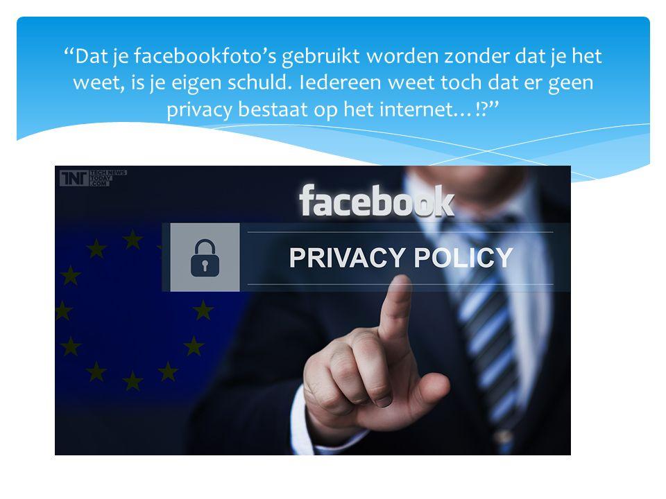 Dat je facebookfoto's gebruikt worden zonder dat je het weet, is je eigen schuld.
