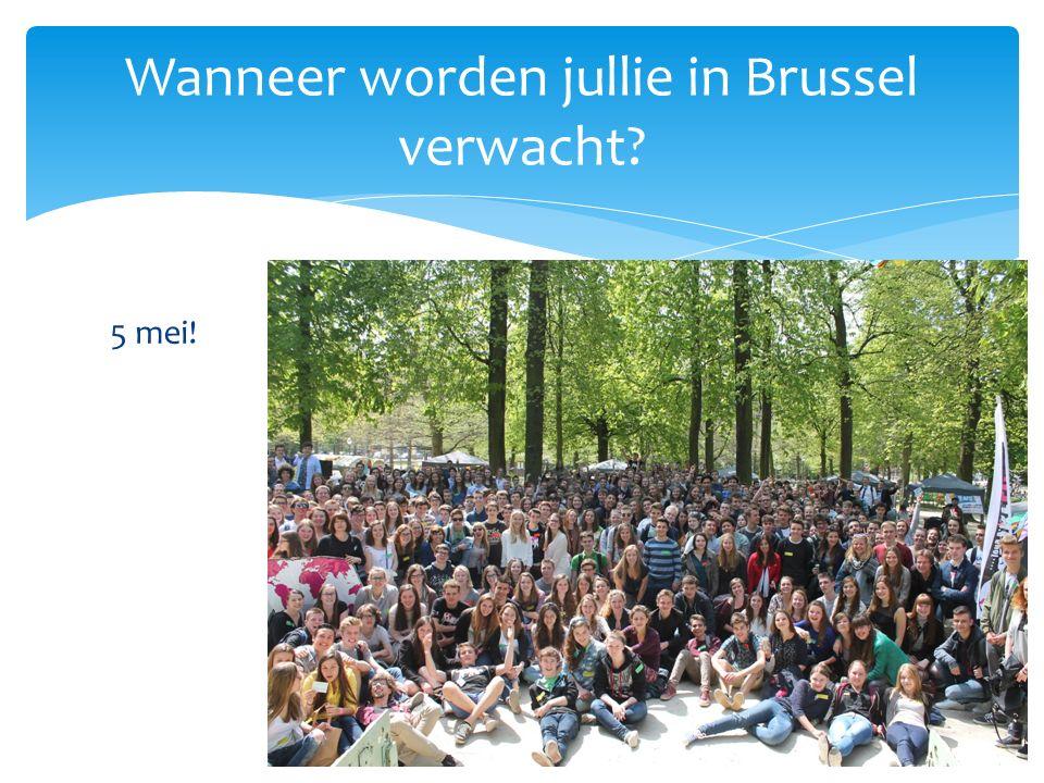 5 mei! Wanneer worden jullie in Brussel verwacht