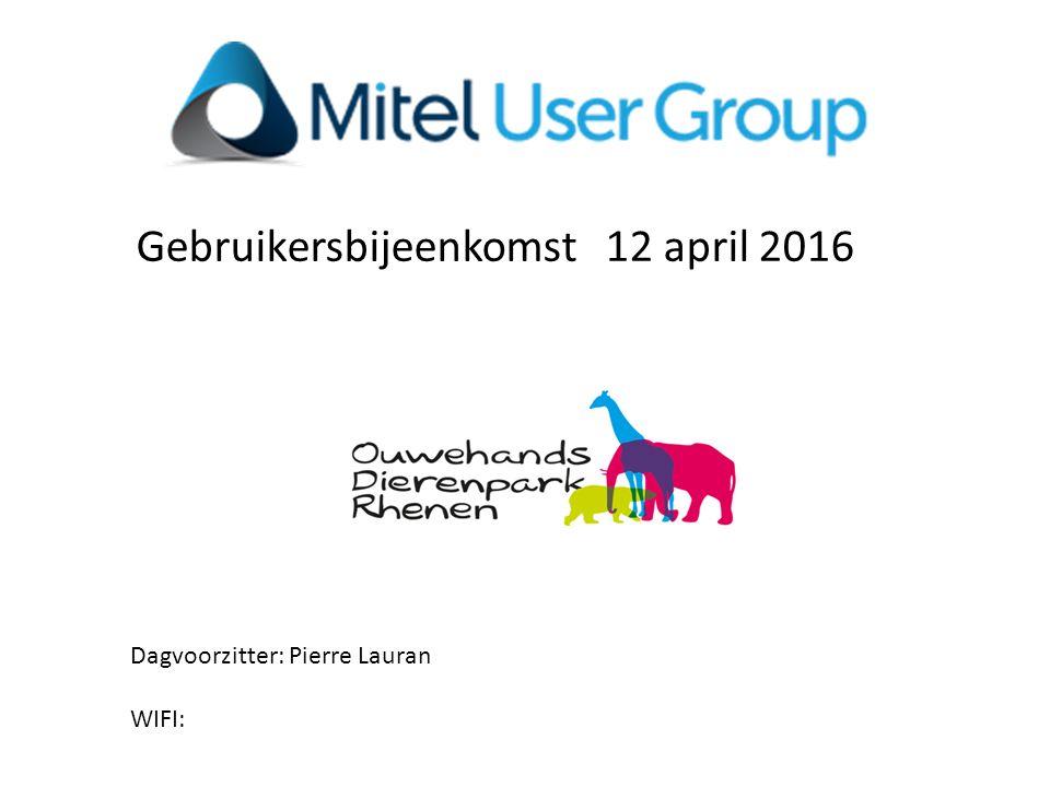 Gebruikersbijeenkomst 12 april 2016 Dagvoorzitter: Pierre Lauran WIFI: