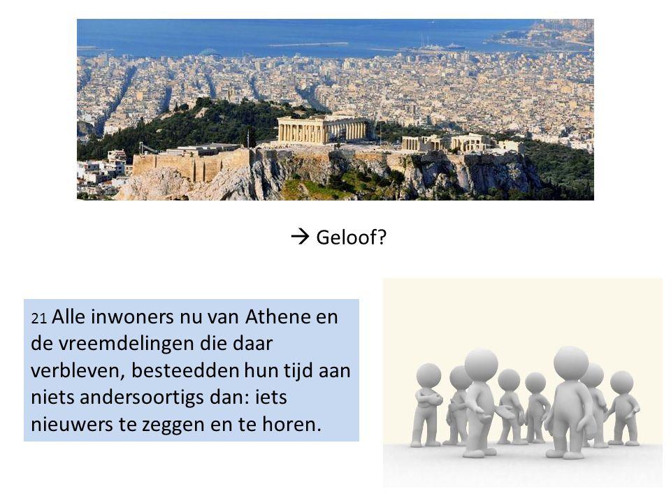 21 Alle inwoners nu van Athene en de vreemdelingen die daar verbleven, besteedden hun tijd aan niets andersoortigs dan: iets nieuwers te zeggen en te horen.