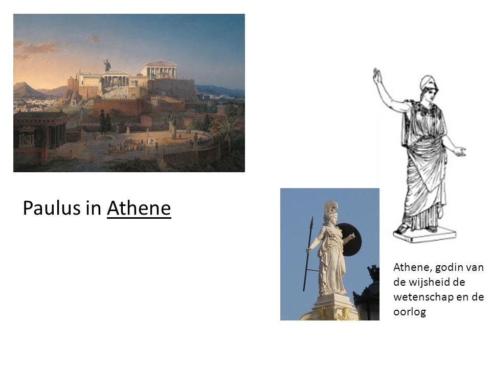 Paulus in Athene Athene, godin van de wijsheid de wetenschap en de oorlog