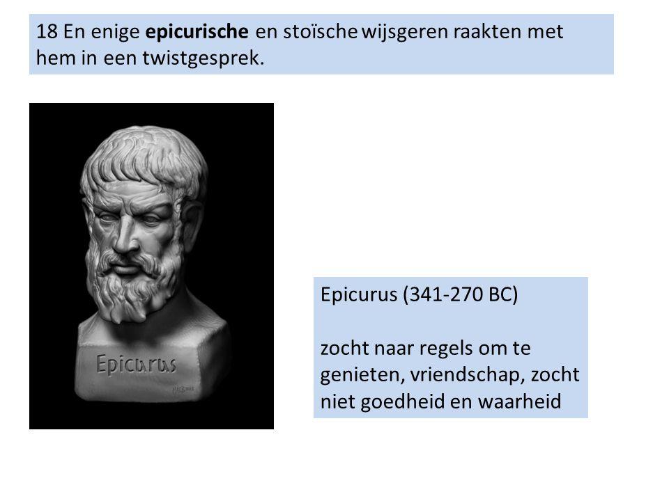 18 En enige epicurische en stoïsche wijsgeren raakten met hem in een twistgesprek.