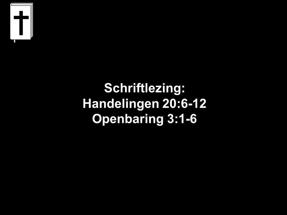 Schriftlezing: Handelingen 20:6-12 Openbaring 3:1-6