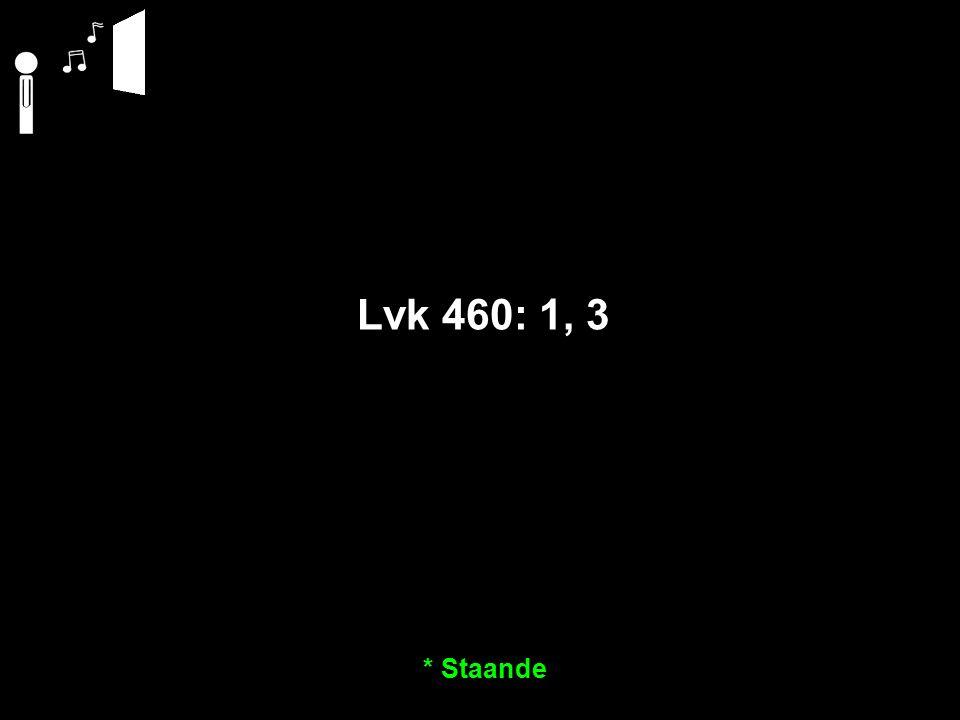 Lvk 460: 1, 3 * Staande