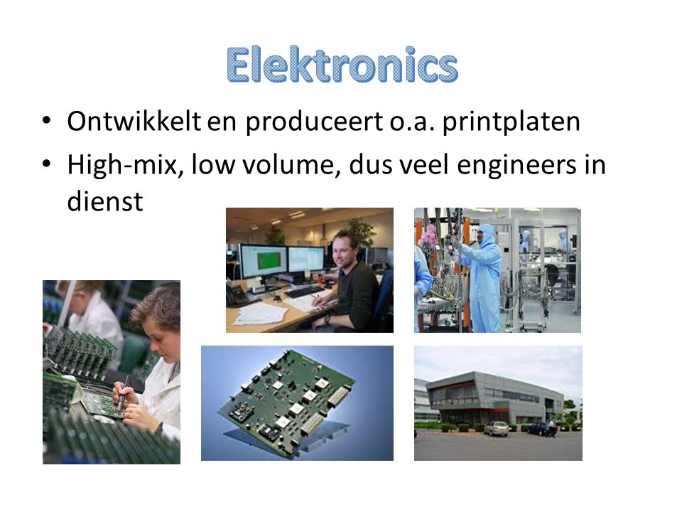 Ontwikkelt en produceert o.a. printplaten High-mix, low volume, dus veel engineers in dienst