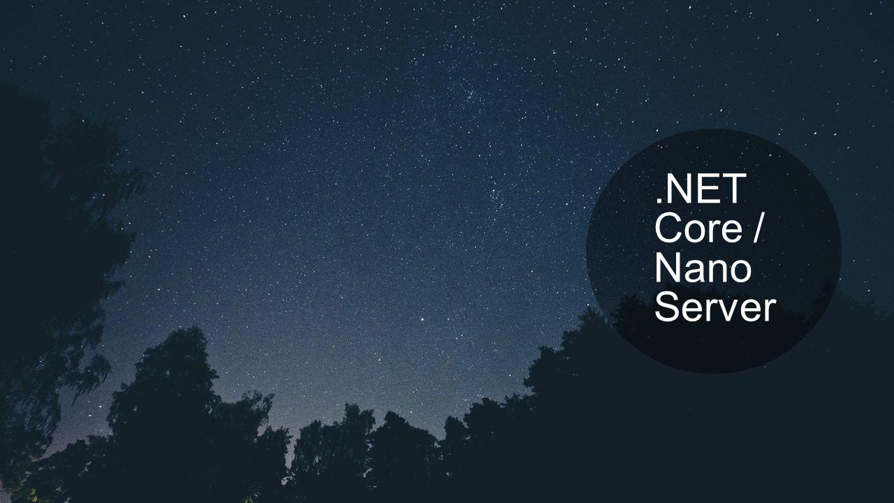 .NET Core / Nano Server