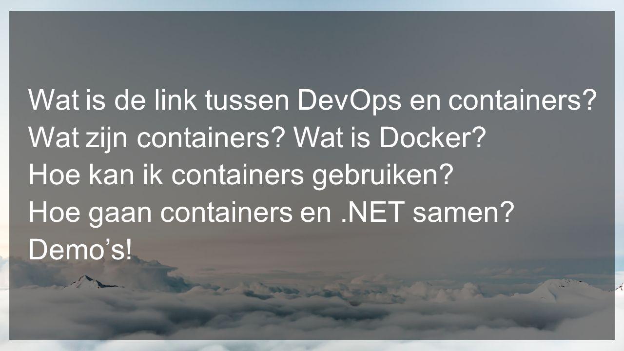 Wat is de link tussen DevOps en containers? Wat zijn containers? Wat is Docker? Hoe kan ik containers gebruiken? Hoe gaan containers en.NET samen? Dem