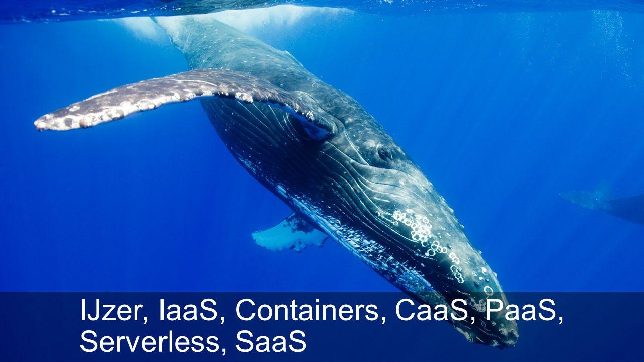 IJzer, IaaS, Containers, CaaS, PaaS, Serverless, SaaS