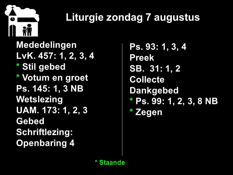 Liturgie zondag 7 augustus Mededelingen LvK. 457: 1, 2, 3, 4 * Stil gebed * Votum en groet Ps.