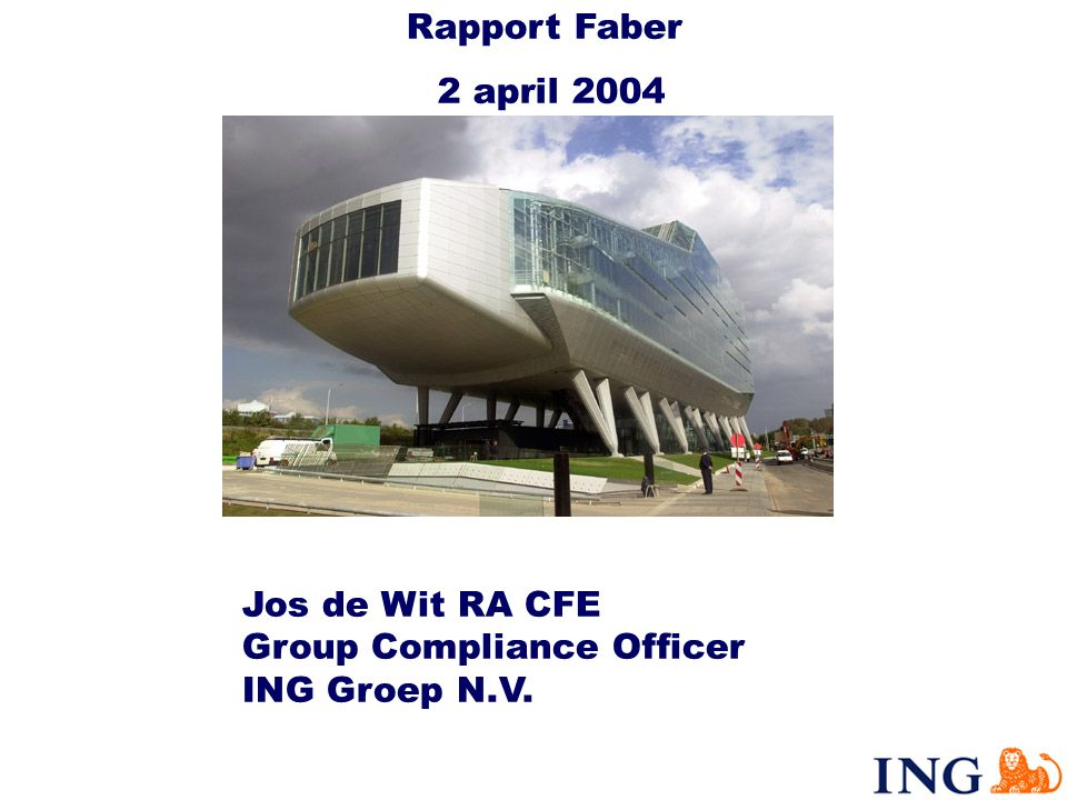Jos de Wit RA CFE Group Compliance Officer ING Groep N.V. Rapport Faber 2 april 2004