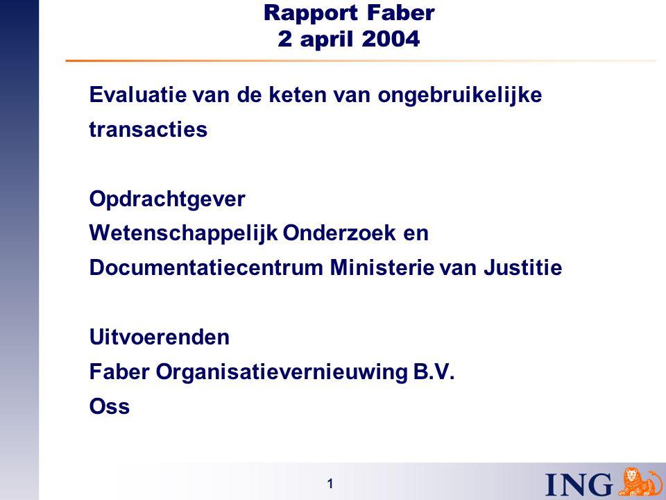 1 Rapport Faber 2 april 2004 Evaluatie van de keten van ongebruikelijke transacties Opdrachtgever Wetenschappelijk Onderzoek en Documentatiecentrum Ministerie van Justitie Uitvoerenden Faber Organisatievernieuwing B.V.